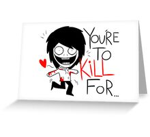 Jeff The Killer - You're to Kill for Greeting Card
