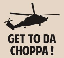 Get To Da Choppa! by BrightDesign
