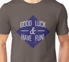 Good Luck and Have Fun Unisex T-Shirt