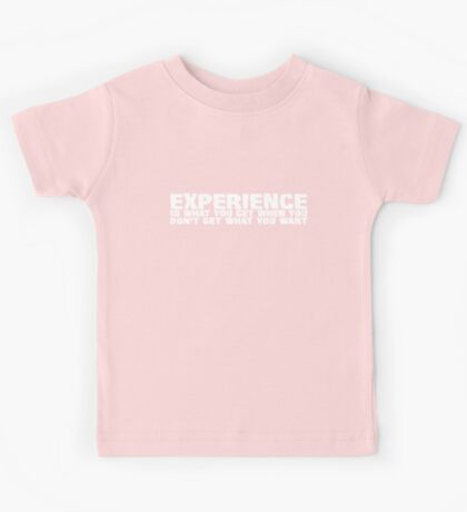 Experience is what you get when you don't get what you want Kids Tee