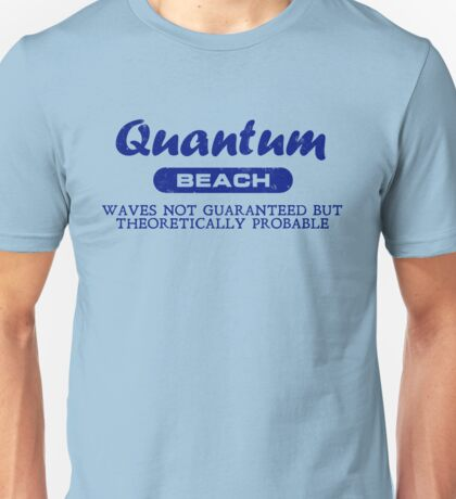 Quantum Beach: Waves not guaranteed but theoretically probable Unisex T-Shirt