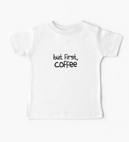 but first, coffee Baby Tee