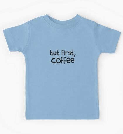 but first, coffee Kids Tee