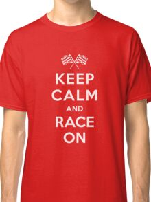 Keep Calm and Race On! Classic T-Shirt