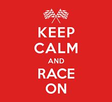 Keep Calm and Race On! Unisex T-Shirt