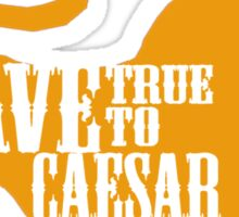 Ave, True to Caesar Sticker