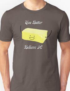 You Butter Believe It! - Animobs Unisex T-Shirt