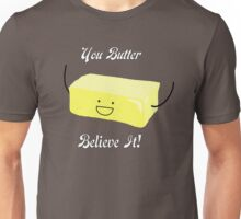 You Butter Believe It! - Animobs Unisex T-Shirt