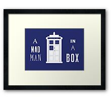 The Tardis is a box with a mad man Framed Print