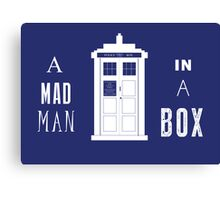 The Tardis is a box with a mad man Canvas Print