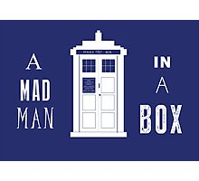The Tardis is a box with a mad man Photographic Print