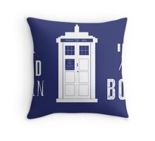 The Tardis is a box with a mad man Throw Pillow