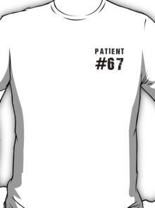 Patient #67 (black text) T-Shirt
