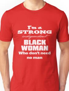 I'm a Strong Independent Black Woman Who Don't Need No Man. Unisex T-Shirt