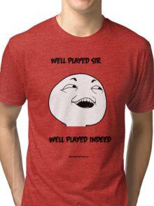 Well Played Sir Tri-blend T-Shirt