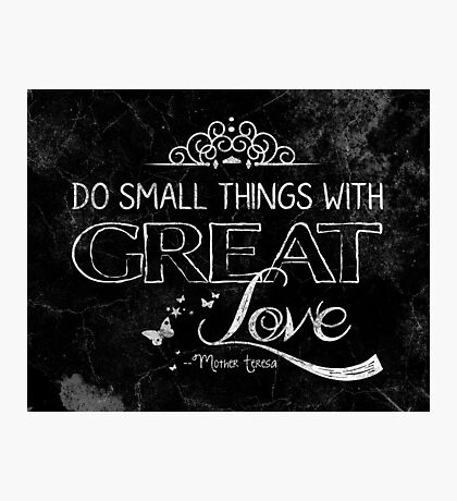 Do small things with great love Photographic Print