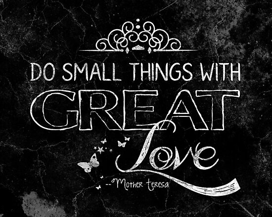 Do small things with great love by Jeri Stunkard