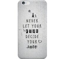 Never Let your fear decide your fate quote iPhone Case/Skin