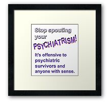 Stop spouting psychiatrism! Framed Print
