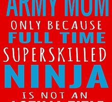 Army Mom Only Because Full Time Superskilled Ninja Is Not An Actual Title by fashionera