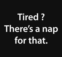 Tired? There's A Nap For That by BrightDesign