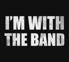 I'm With The Band by BrightDesign