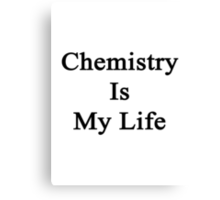 Chemistry Is My Life Canvas Print