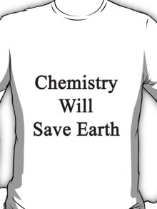 Chemistry Will Save Earth  T-Shirt