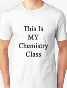 This Is MY Chemistry Class  Unisex T-Shirt