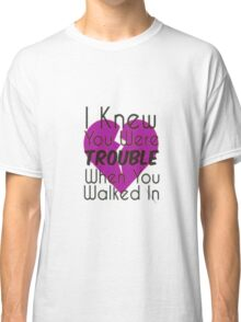 I Knew You Were Trouble Classic T-Shirt