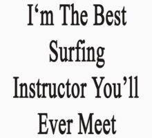 I'm The Best Surfing Instructor You'll Ever Meet  by supernova23