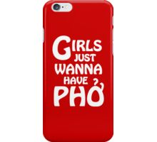 Girls Just Wanna Have Phở  iPhone Case/Skin