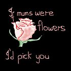If mum&#x27;s were flowers by missmoneypenny