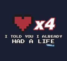 I've already got a life - Gamer Video games Geek Kids Tee
