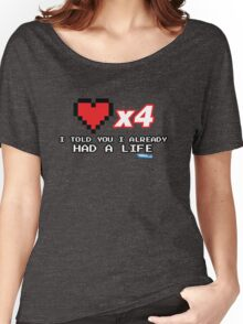 I've already got a life - Gamer Video games Geek Women's Relaxed Fit T-Shirt