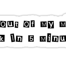 I'm Out Of My Mind. Back In 5 Minutes Sticker