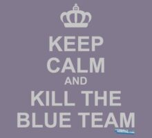 Keep Calm And Kill The Blue Team by GeekGamer