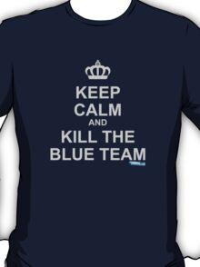 Keep Calm And Kill The Blue Team T-Shirt