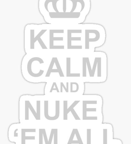 Keep Calm And Nuke Em All Sticker
