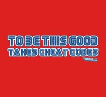 To Be This Good Takes Cheat Codes by GeekGamer