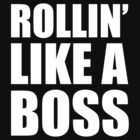 Rollin' Like A Boss by BrightDesign