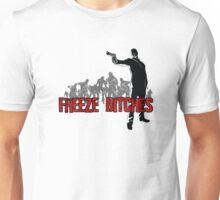 Freeze Bitches Unisex T-Shirt