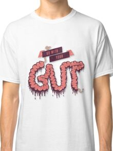 Go With Your Gut Classic T-Shirt