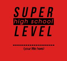 Super High School Level (Write Your Own) Unisex T-Shirt