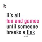 It&#x27;s all fun and games until someone breaks a link. by Elly Hartley