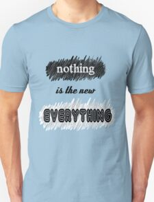 Nothing is the new Everything T-Shirt