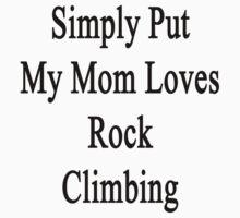 Simply Put My Mom Loves Rock Climbing  by supernova23