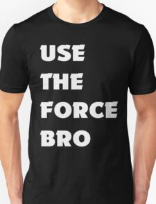 Use the FORCE Bro T-Shirt