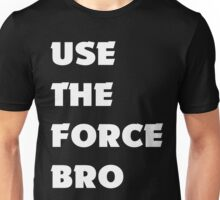 Use the FORCE Bro Unisex T-Shirt