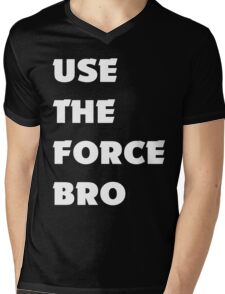 Use the FORCE Bro Mens V-Neck T-Shirt